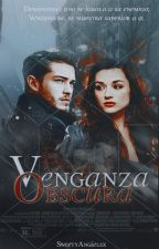 Venganza Obscura. by SweetyAngielsx