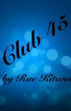 Club 45 by RaeKitano