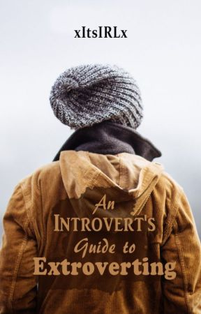 An Introvert's Guide to Extroverting by xItsIRLx
