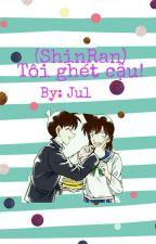 [Shortfic] [Full] [ShinRan] Tôi ghét cậu! by Ran_Cecilia0905