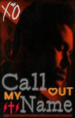 Call Out My Name by NinaPoohXO