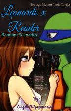 TMNT Leonardo x Reader Random Scenarios by AngelaMiyogawa4869