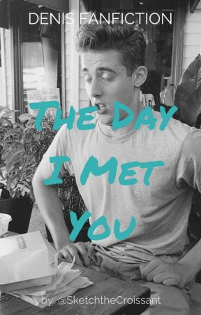 The Day I Met YOU - Denis Fanfiction by SketchtheCroissant