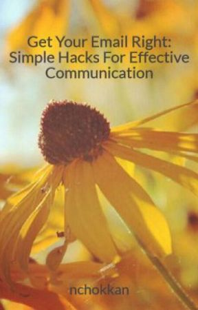 Get Your Email Right: Simple Hacks For Effective Communication by nchokkan