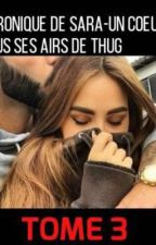 Chronique de Sara - un coeur sous ses airs de thug TOME 3  by Sara_Chroniqueuse