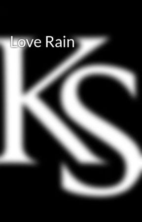 Love Rain by KuyaSushi36