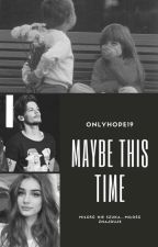 Maybe This Time by onlyhope19