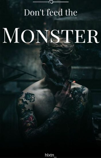 Don't Feed The Monster (Book 1)
