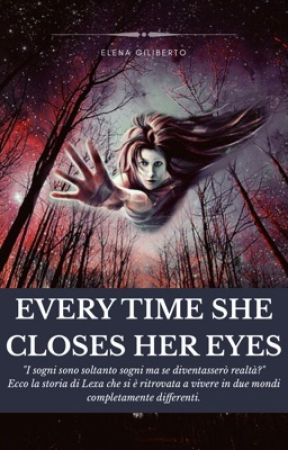 Every Time She Closes Her Eyes by elenagiliberto_
