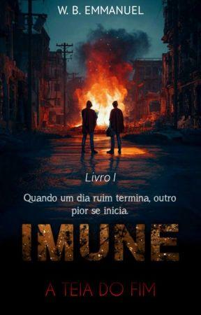 IMUNE 1 - A Teia do Fim by Ben_Harper