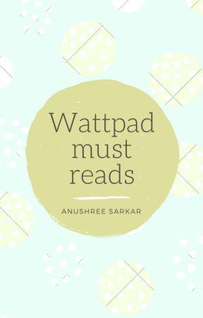Wattpad must reads by SarcasticAnu