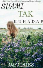 Suami Tak KuHadap by AQFAIRIES