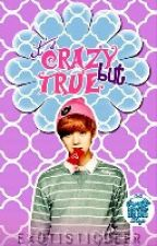 It's Crazy But True. [EXO LUHAN SHORT STORY] by EXOtisticdeer