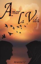 Amar La Vida by Arasta12