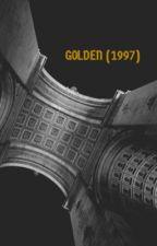 Golden (1997) by sophistigukted