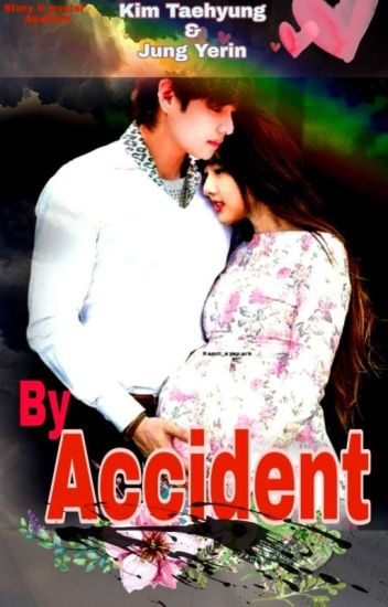 By Accident! [TaeRin|| Taehyung X Yerin (17+)] (COMPLETE)