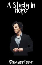 A Study In Hope [Sherlock/Complete] by EasierToRun