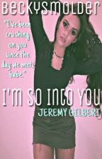 I'm So Into You (Jeremy Gilbert Fanfic) by BeckySmolder