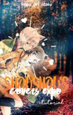 Shoushou's covers expo |• by UnivherseShou