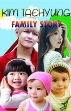 KIM TAEHYUNG FAMILY STORY by neelamyanti