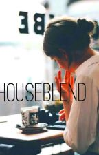 HOUSE BLEND by CactiWritingCactus