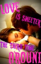 Love is sweeter the third time around by TweensyLee