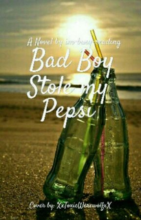 The Bad Boy Stole My Pepsi by im-busy-reading