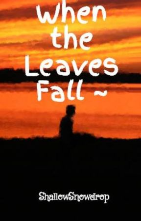 When the Leaves Fall ~ by ShallowSnowdrop