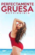Perfectamente Gruesa(#1 D.C) by MeyVirginia