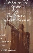 Lothlorien Elf Against the Two Towers (Lord of the Rings Fan Fic) by TaliaSpirit