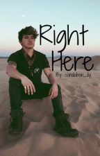 Right Here (A Jc Caylen Fanfic) by condabon_ily
