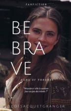 Be Brave  by ZoeSacquetGranger