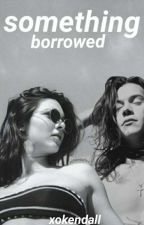 Something Borrowed | hendall by xokendall