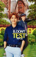 B. don't test me || Chanbaek by Nidurr