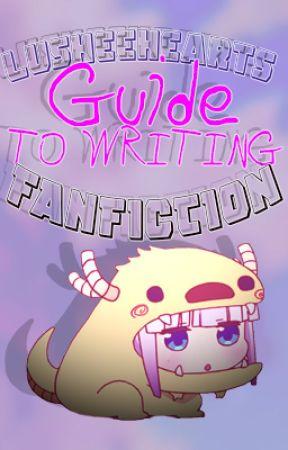 LusheeHearts' Guide to Writing Fanfiction by LusheeHearts