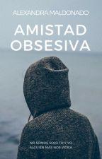 Amistad obsesiva© No somos sólo tú y yo, alguien más nos vigila. by AlexandraMaldonhgff