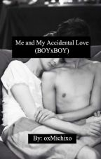 Me & My Accidental Love (Boyxboy) by oxMichixo
