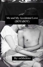 Me & My Accidental Love (Boyxboy) by oxMichixo