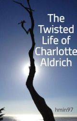 The Twisted Life of Charlotte Aldrich by hmin97