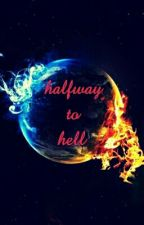 halfway to hell  (BOOK 1) by EmoSlayer666