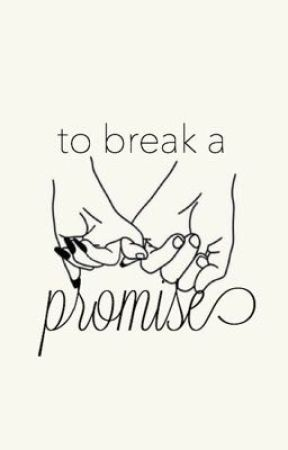 to break a promise by emilyrbee