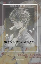 Deseo De Venganza. [ Viewfinder Omegaverse ] by RinUchiha9