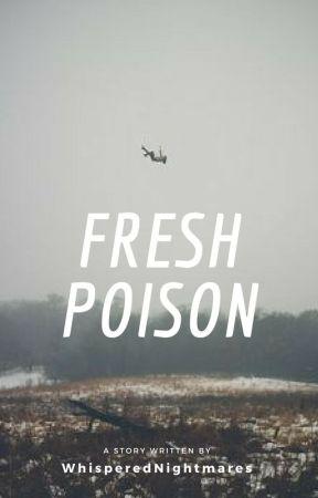Fresh Poison by WhisperedNightmares
