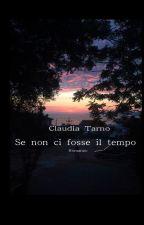 Se non ci fosse il tempo. by ClaudiaTarno