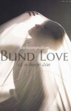 Blind Love  by taehyungnation