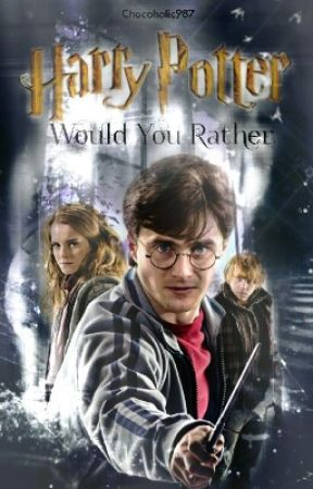 Potterhead Would you Rather by Chocoholic987