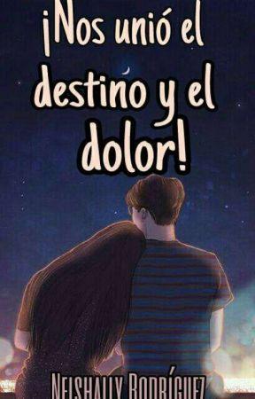 !Nos Unio El Destino Y El Dolor! by NeiishalyRoDriguez