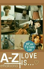 A-Z Love Is... by ethaloona