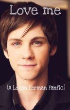 Love Me (A Logan Lerman fanfic) by btrisamazing