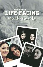LIFE FACING SOCIAL NETWORKS  by _aurores
